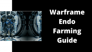 Warframe Endo Farming Guide